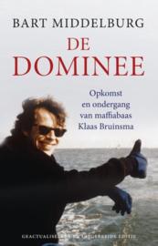De Dominee opkomst en ondergang van maffiabaas Klaas Bruinsma , Bart Middelburg