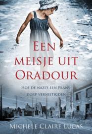 Een meisje uit Oradour hoe de nazi's een Frans dorp vernietigden , Michele Claire Lucas