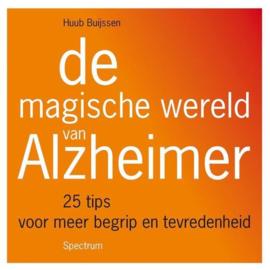 De magische wereld van Alzheimer 25 tips voor meer begrip en tevredenheid , Huub Buijssen