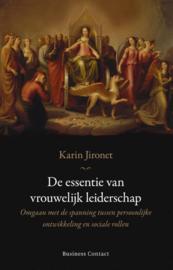 De essentie van vrouwelijk leiderschap omgaan met de spanning tussen persoonlijke ontwikkeling en sociale rollen , Karin Jironet