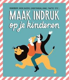 Maak indruk op je kinderen handboek voor ouders, grootouders, ooms, tantes etc. , Gerard Janssen