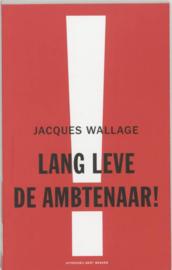 Lang Leve De Ambtenaar! een verkenning naar de rol van beleidsambtenaren, tussen werkveld en politiek ,Jacques Wallage