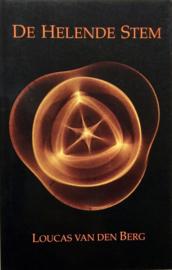 De Helende Stem een nieuwe visie op de essentie, het gebruik en de toepassing van de helende kracht van trilling in de vorm van stem, geluid en muziek , Loucas van den Berg