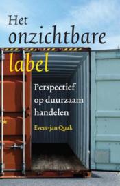 Het onzichtbare label perspectief op duurzaam handelen , Evert-Jan Quak