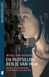 En plotseling ben je van hem Misleid: Ik Was Gevangen In Het Web Van Een Loverboy ,  Merel van Groningen