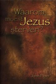 Waarom Moest Jezus Sterven? , John Piper