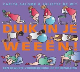Duik In Je Weeën Een Bewuste Voorbereiding Op De Bevalling , Carita Salomé