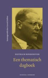 Een Thematisch Dagboek een thematisch dagboek , Dietrich Bonhoeffer