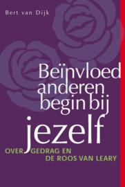 Beïnvloed anderen, begin bij jezelf over gedrag en de Roos van Leary ,  Bert van Dijk