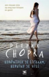Herontdek je lichaam, hervind je ziel een nieuwe visie op zorg voor lichaam en geest ,  Deepak Chopra
