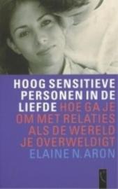 Hoog Sensitieve Personen In De Liefde hoe ga je om met relaties als de wereld je overweldigt , Elaine N. Aron