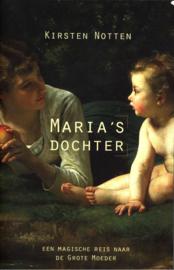Maria'S Dochter een magische reis naar de Grote Moeder,  Kirsten Notten