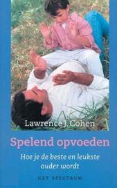 Spelend Opvoeden hoe je de beste en leukste ouder wordt , Lawrence J. Cohen