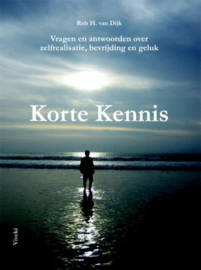 Korte Kennis vragen en antwoorden over zelfrealisatie, bevrijding en geluk , Rob H. van Dijk
