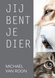 Jij bent je dier! ,  Michael van Roon