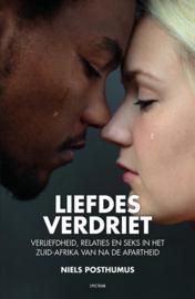Liefdes verdriet verliefdheid, relaties en seks in het Zuid-Afrika van na de apartheid , Niels Posthumus