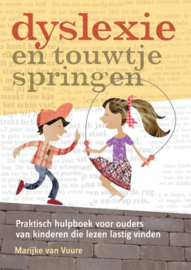 Dyslexie en touwtjespringen praktisch hulpboek voor ouders van kinderen die lezen lastig vinden , Marijke van Vuure