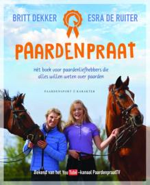Paardenpraat hét boek voor paardenliefhebbers die alles willen weten over paarden , Britt Dekker