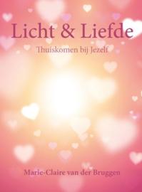 Licht en liefde thuiskomen bij jezelf ,  Marie-Claire van der Bruggen