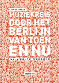 Muziekreis door het Berlijn van toen en nu van jazzhel tot technohemel , Evelyne Leveke