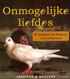 Onmogelijke liefdes 47 Opmerkelijke Verhalen Uit Het Dierenrijk , Jennifer S. Holland