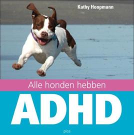 Alle honden hebben ADHD , Kathy Hoopmann