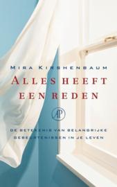 Alles heeft een reden de betekenis van belangrijke gebeurtenissen in je leven ,  Mira Kirshenbaum