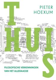 Thuis filosofische verkenningen van het alledaagse , Pieter Hoexum