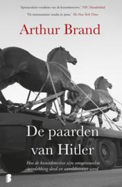 De paarden van Hitler Hoe de kunstdetective zijn sensationeelste ontdekking deed en wereldnieuws werd , Arthur Brand