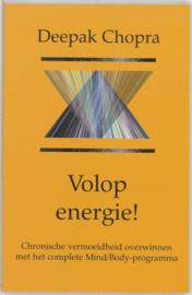 Volop energie! chronische vermoeidheid overwinnen met het 'Complete Mind/Body Program' , Deepak Chopra