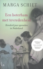 Een boterham met tevredenheid Honderd jaar opvoeden in Nederland , Marga Schiet