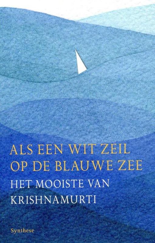 Als een wit zeil op de blauwe zee Het mooiste uit Krishnamurti ,  J. Krishnamurti