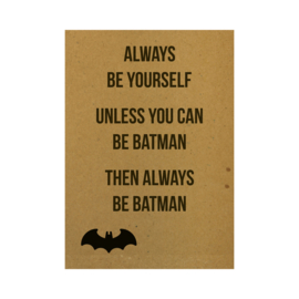 Always be yourself. Unless you can be batman. Then always be batman, per 5 stuks