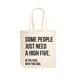 Tas - Some people just need a high five. In the face. With this bag. Per 5 stuks