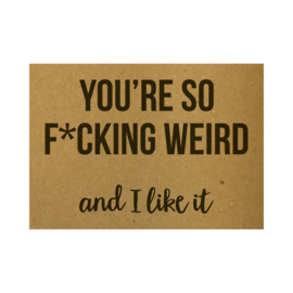 You're so f*cking weird and I like it, per 5 stuks