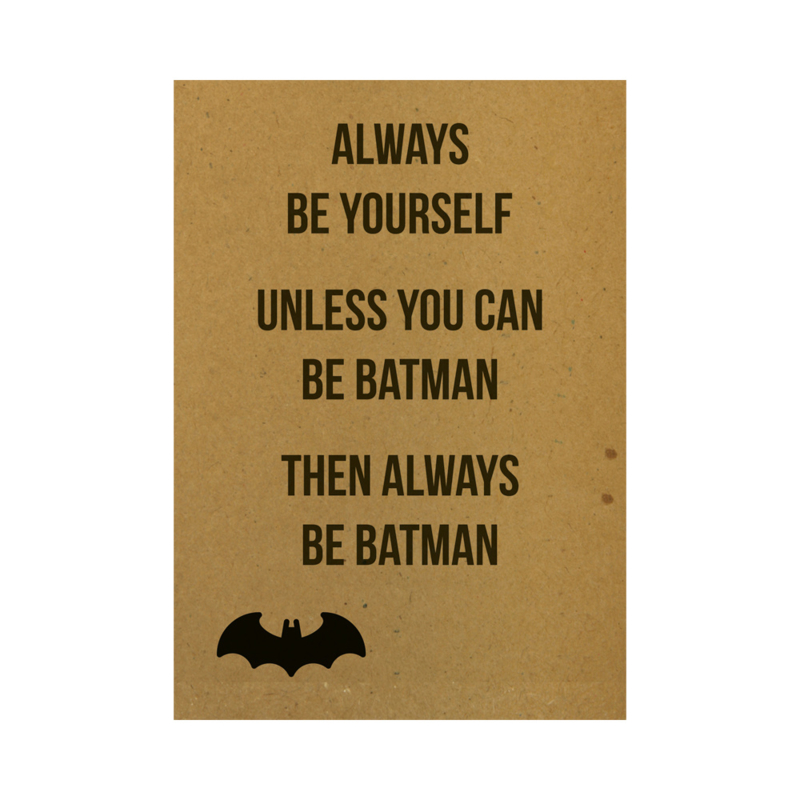 Always be yourself. Unless you can be batman. Then always be batman, per 5 stuks