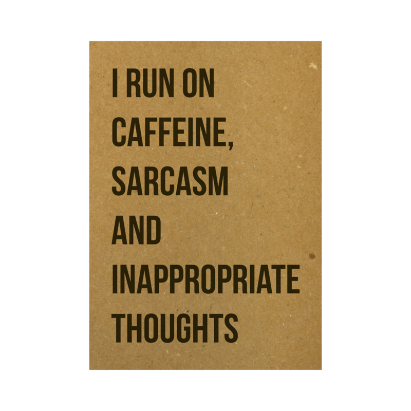 I run on caffeine, sarcasm and inappropriate thoughts, per 5 stuks