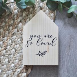 You are so loved | houten huisje
