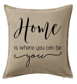 Home is where you can be you | kussenhoes