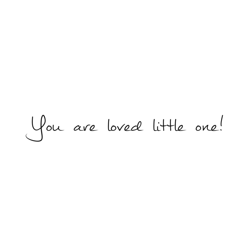 You are loved little one!