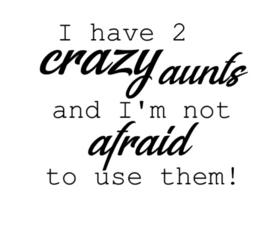 I have crazy aunts