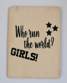 Kaart op hout: Who run the world....GIRLS (13x18)