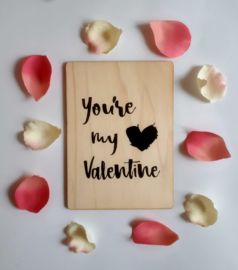 Kaart op hout: You're my valentine (13x18)