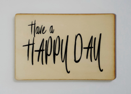 Kaart op hout: Have a happy day (13x18)