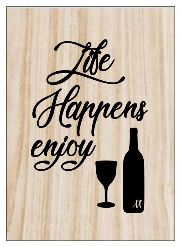 Kaart op hout: Life happens enjoy wine (13x18)