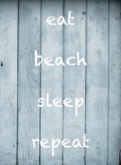Pics & blocks Eat beach sleep repeat