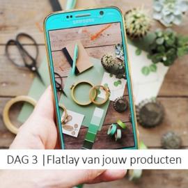 DAG 3 |  flatlay van jouw producten