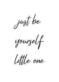 just be yourself little one