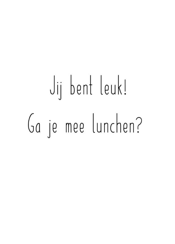 JIj bent leuk! Ga je mee lunchen?