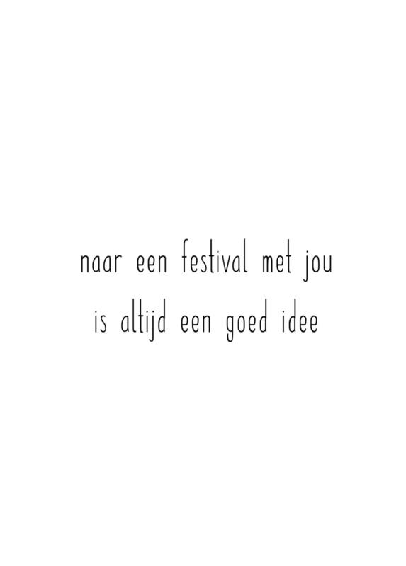 naar een festival met jou is altijd een goed idee
